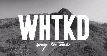 WHTKD – Say To Me (Official Video)